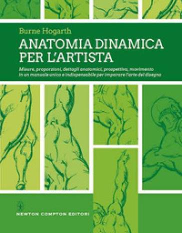 Anatomia dinamica per l'artista. Ediz. illustrata - Burne Hogarth | Jonathanterrington.com