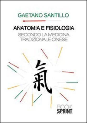 Anatomia e fisiologia secondo la medicina tradizionale cinese - Gaetano Santillo | Rochesterscifianimecon.com