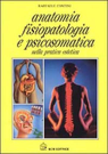 Anatomia, fisiopatologia e psicosomatica nella pratica estetica - Raffaele Contini |
