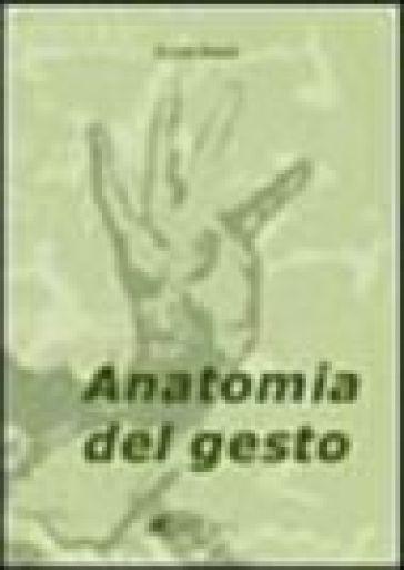 Anatomia del gesto. Corporeità e spettacolo nelle poetiche del Romanticismo francese - Elena Randi | Thecosgala.com