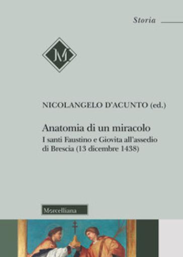 Anatomia di un miracolo. I santi Faustino e Giovita all'assedio di Brescia (13 dicembre 1438) - N. D'Acunto | Jonathanterrington.com