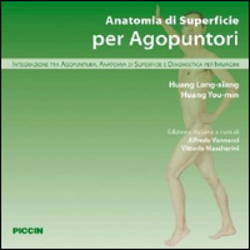 Anatomia di superficie per agopuntori. Integrazione tra agopuntura, anatomia di superficie e diagnostica per immagini - Long-Xiang Huang |
