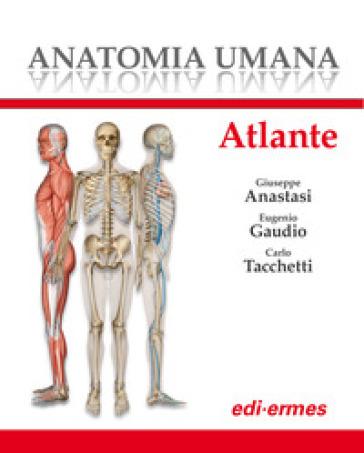 Anatomia umana. Atlante - G. Anastasi | Thecosgala.com