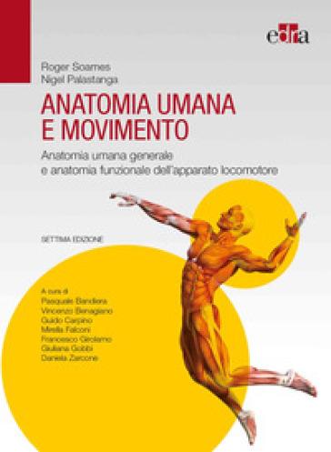 Anatomia umana e movimento. Anatomia umana generale e anatomia funzionale dell'apparato locomotore - Roger Soames |