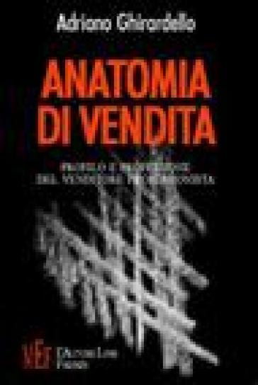 Anatomia di vendita. Profilo e professione del venditore professionista - Adriano Ghirardello |