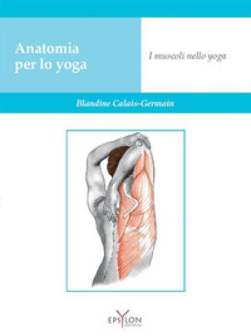 Anatomia per lo yoga. I muscoli nello yoga - Blandine Calais-Germain | Thecosgala.com