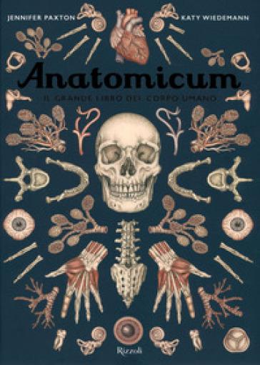 Anatomicum. Il grande libro del corpo umano. Ediz. a colori - Jennifer Paxton  