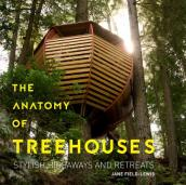 Anatomy of Treehouses: Stylish Hideaways and Retreats