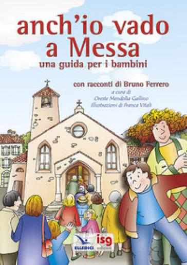 Anch'io vado a Messa. Una guida per i bambini - O. Mendolia Gallino pdf epub
