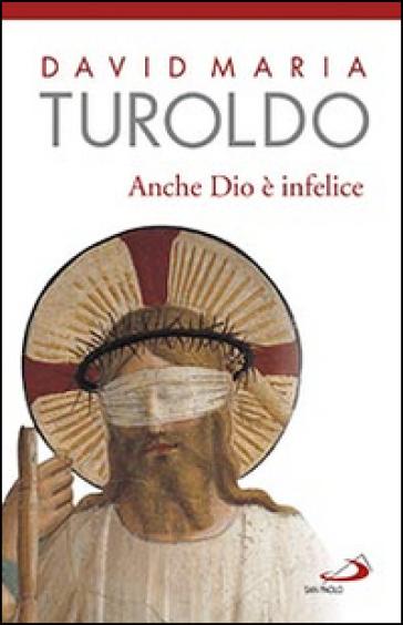 Anche Dio è infelice - David Maria Turoldo  