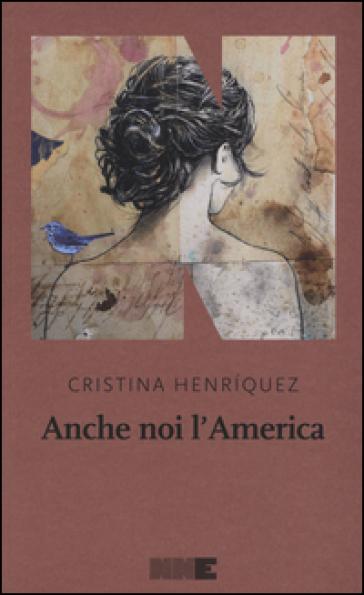 Anche noi l'America - Cristina Henriquez |