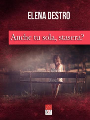 Anche tu sola, stasera? - Elena Destro - Libro - Mondadori Store