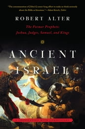 Ancient Israel: The Former Prophets: Joshua, Judges, Samuel, and Kings: A Translation with Commentary