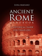 Ancient Rome Handbook. A historical guide for travelers