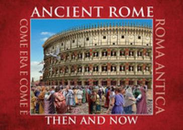 Ancient Rome. Then and now. Ediz. multilingue