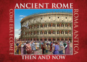 Ancient Rome. Then and now. Ediz. multilingue