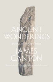 Ancient Wonderings: Journeys Into Prehistoric Britain