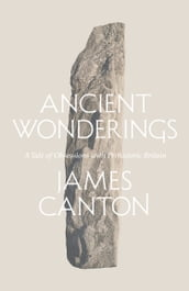 Ancient Wonderings: A Tale of Obsessions with Prehistoric Britain