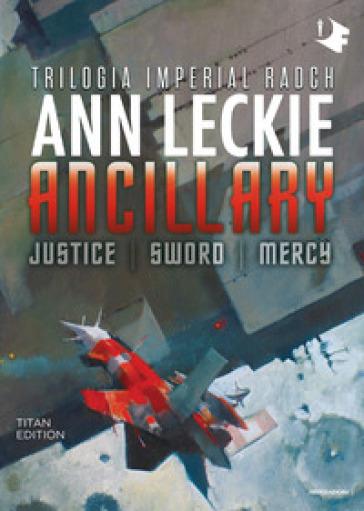 Ancillary. Justice-Sword-Mercy. Trilogia Imperial Radch. Titan edition - Ann Leckie | Jonathanterrington.com