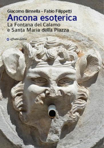 Ancona esoterica. La fontana del Calamo e Santa Maria della Piazza - Giacomo Binnella |