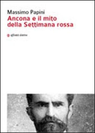 Ancona e il mito della settimana rossa - Massimo Papini |