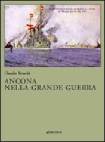 Ancona nella grande guerra - Claudio Bruschi  