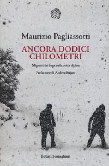 Ancora dodici chilometri. Migranti in fuga sulla rotta alpina - Maurizio Pagliassotti   Thecosgala.com