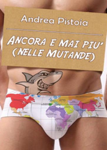 Ancora e mai più (nelle mutande) - Andrea Pistoia   Kritjur.org