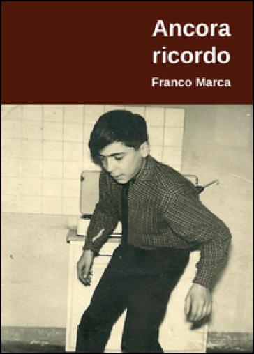 Ancora ricordo - Franco Marca |