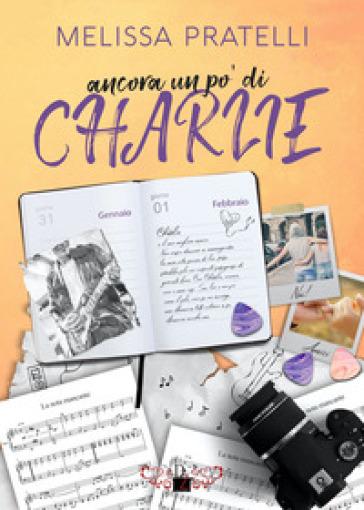 Ancora un po' di Charlie - Melissa Pratelli  