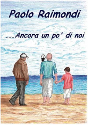 ... Ancora un po' di noi - Paolo Raimondi |