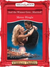 And The Winner Gets...Married! (Mills & Boon Desire) (Dynasties: The Connellys, Book 6)