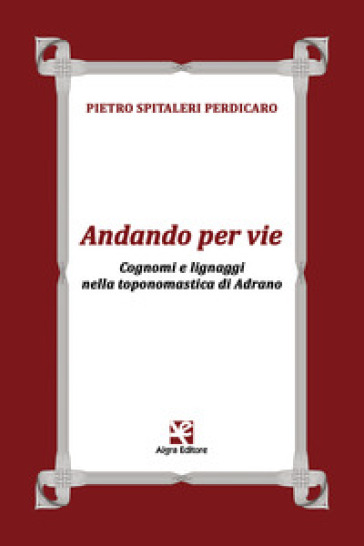 Andando per vie. Cognomi e lignaggi nella toponomastica di Adrano - Pietro Spitaleri Perdicaro   Kritjur.org