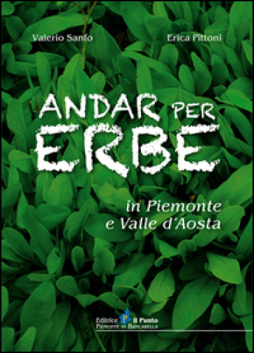 Andar per erbe in Piemonte e Val d'Aosta - Valerio Sanfo  