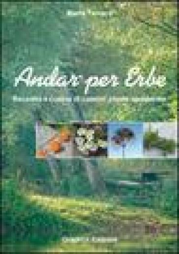Andar per erbe. Raccolta e cucina di comuni piante spontanee - Marta Ferrero |