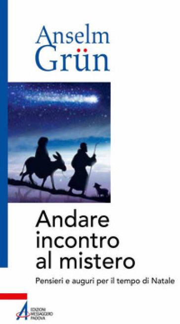 Andare incontro al mistero. Pensieri e auguri per il tempo di Natale - Anselm Grun | Kritjur.org