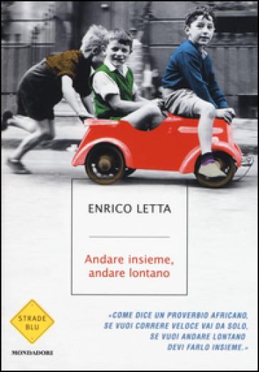 Andare insieme, andare lontano - Enrico Letta  