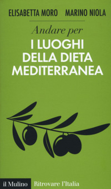 Andare per i luoghi della dieta mediterranea - Elisabetta Moro  