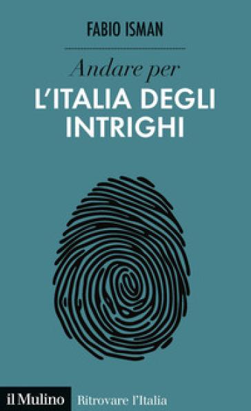 Andare per l'Italia degli intrighi - Fabio Isman |