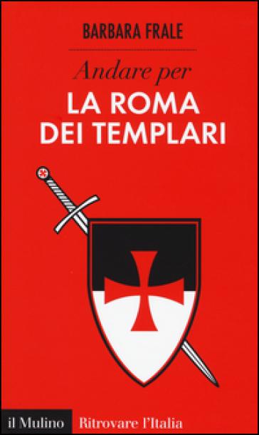 Andare per la Roma dei templari - Barbara Frale pdf epub