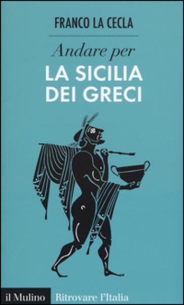 Andare per la Sicilia dei greci - Franco La Cecla pdf epub