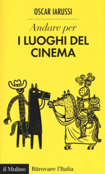 Andare per i luoghi del cinema - Oscar Iarussi | Ericsfund.org