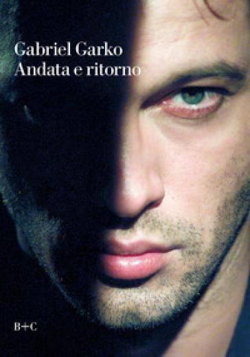 Andata e ritorno - Gabriel Garko | Thecosgala.com
