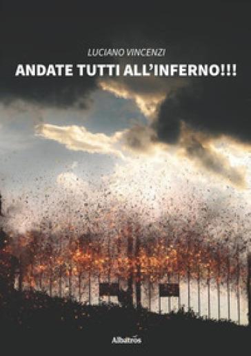 Andate tutti all'inferno - Luciano Vincenzi   Kritjur.org