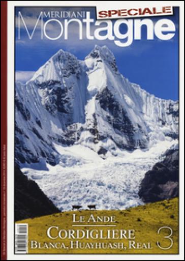 Le Ande. Speciale. Con cartina. 3.Cordigliere Blanca, Huayhuash, Real