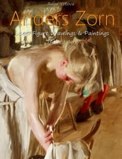Anders Zorn: 100 Figure Drawings & Paintings (Annotated)