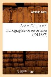 Andr  Gill, Sa Vie, Bibliographie de Ses Oeuvres ( d.1887)