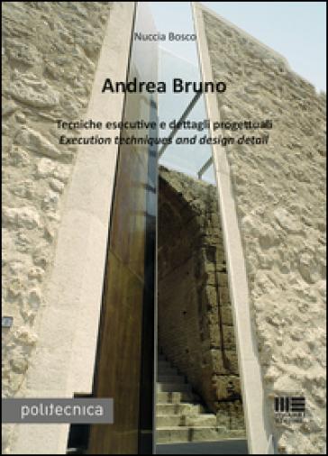 Andrea Bruno. Tecniche esecutive e dettagli progettuali. Ediz. italiana e inglese - Nuccia Bosco pdf epub