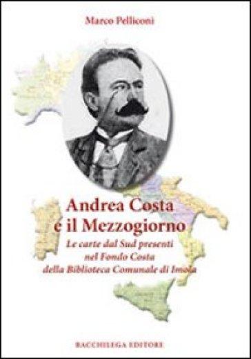 Andrea Costa e il Mezzogiorno. Le carte dal sud presenti nel fondo Costa della biblioteca comunale di Imola - Marco Pelliconi | Ericsfund.org