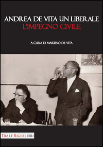 Andrea De Vita un liberale. L'impegno civile - M. De Vita |